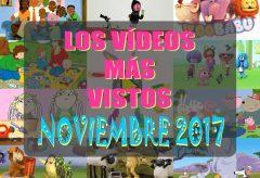 Los 10 vídeos y dibujos infantiles más visto en noviembre-2017 en Videos-Infantiles